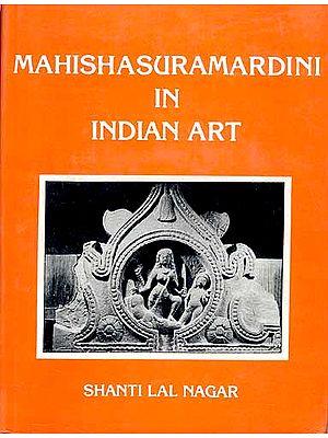 MAHISHASURAMARDINI IN INDIAN ART
