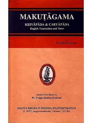 Makutagama Kriyapada and Caryapada (Sanskrit Text with English Translation and Notes)