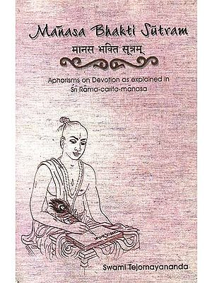 Manasa Bhakti Sutram  (Aphorisms of Devotion as explained in Sri Rama-carita-manasa)