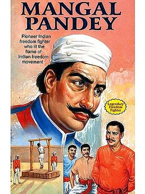 Mangal Pandey (The Spark that Ignited the 1857 Rebellion against Colonial Domination)