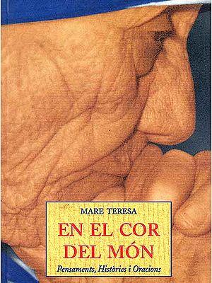 Mare Teresa En El Cor Del Mon Pensaments, Histories I Oracions (Spanish)