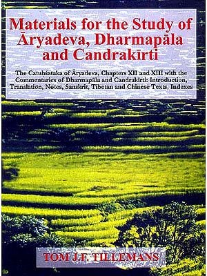 Materials for the study of Aryadeva Dharmapala and Candrakirti: The Catuhsataka of Aryadeva, Chapters XII and XIIIth with the Commentaries of Dharamapala and Candrakirti