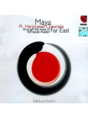 Maya Pt. Hariprasad Chaurasia (Through The Eyes of The Taoist Master Far East) (Audio CD)