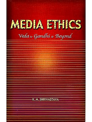 MEDIA ETHICS: Veda to Gandhi and Beyond