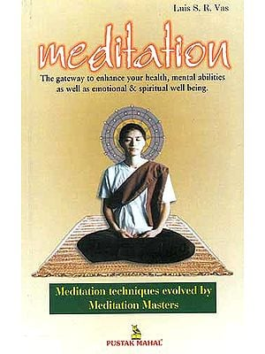 Meditation: The Gateway to Enhance your Health, Mental Abilities as well as Emotional and Spiritual Well Being