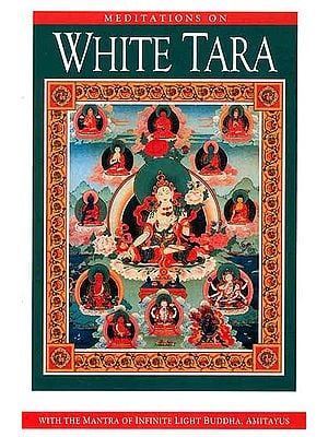 Meditations on White Tara (With the Mantra of Infinite Light Buddha, Amitayus)