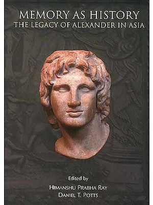 Memory as History (The Legacy of Alexander in Asia)