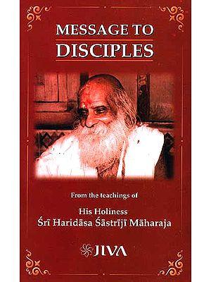Message to Disciples: From the Teachings of His Holiness Sri Haridasa Sastriji Maharaja