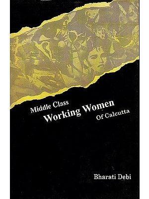 Middle Class Working Women of Calcutta