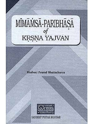 Mimamsa-Paribhasa of Krsna (Krishna) Yajvan (Sanskrit Text with an English Translation and an elaborate Introduction)