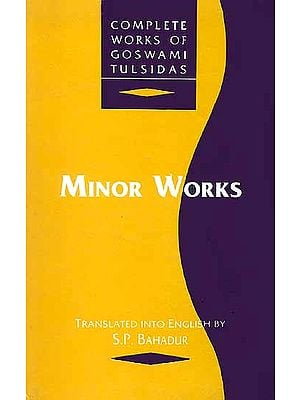 Minor Works (Vol. VI from Complete Works of Goswami Tulsidas)