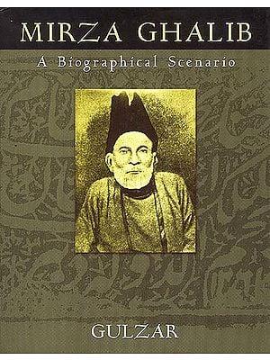 Mirza Ghalib: A Biographical Scenario