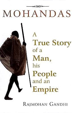 Mohandas A True Story of A Man, His People And An Empire
