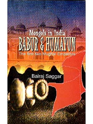 Mongols in India :BABUR AND HUMAYUN The First Two Muhal Emperors