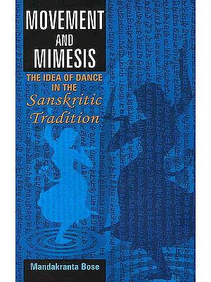 Movement and Mimesis (The Idea of Dance in the Sanskrit Tradition)