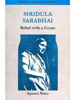MRIDULA SARABHAI: Rebel with a Cause