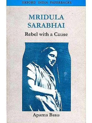 MRIDULA SARABHAI: Rebel with a Cause