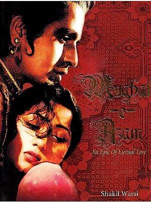 Mughal -E- Azam (An Epic of Eternal Love)