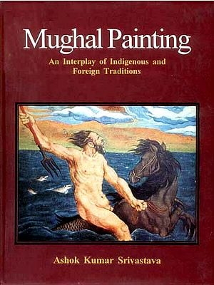 Mughal Painting (An Interplay of Indigenous and Foreign Traditions)
