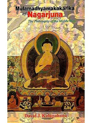 Mulamadhyamakakarika of Nagarjuna- The Philosophy of the Middle Way
