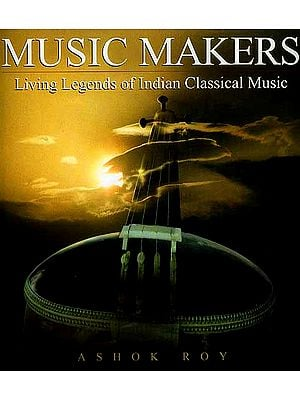 Music Makers: Living Legends of Indian Classical Music