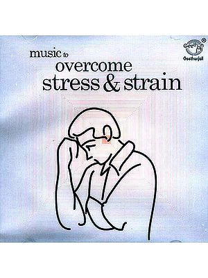 Music To Overcome Stress & Strain  (Audio CD)