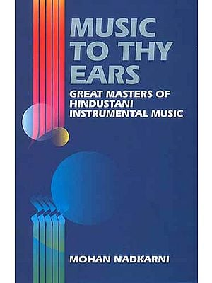 Music To Thy Ears: Great Masters of Hindustani Instrumental Music