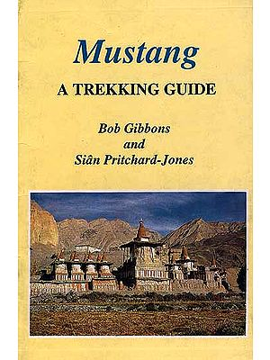 Mustang: A Trekking Guide (With Maps)