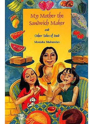 My Mother the Sandwich Maker and other Tales of Food