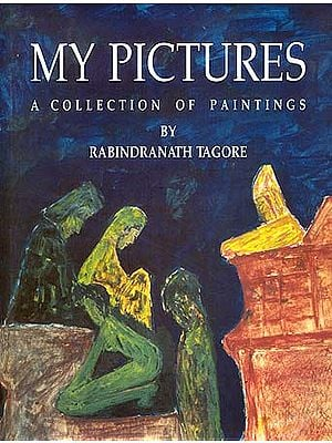 My Pictures: A Collection of Paintings by Rabindranath Tagore