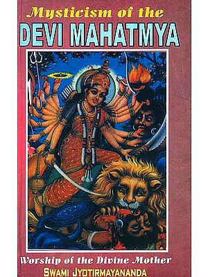 Mysticism of the Devi Mahatmya: Worship of the Divine Mother