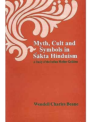Myth, Cult and Symbolic in Sakta Hinduism A Study of the Indian Mother Goddess