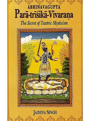 Paratrisika-Vivarana by Abhinavagupta: The Secret of Tantric Mysticism