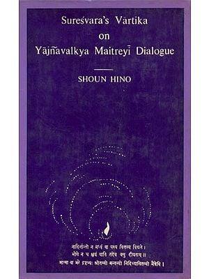 Suresvara's Vartika on Yajnavalkya-Maitreyi Dialogue (Brahadaranyakopanisad 2:4 and 4:5) (A Rare Book)