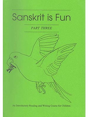 Sanskrit is Fun - Part Three: An Introductory Reading and Writing Course for Children