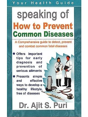 Speaking How to Prevent Common Diseases (A Comprehensive Guide to Detect Prevent And Combat Common Fatal Diseases)