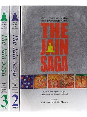The Jain Saga: Brief History of Jainism – Story of 63 Illustrious Persons of the Jain World (In Three Volumes)