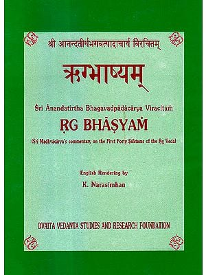 Sri Anandatirtha Bhagavadpadacarya Viracitam Rg Bhasyam (Sri Madhvacarya's Commentary on the first forty Suktams of the Rg Veda) ( Sanskrit Text, Transliteration and English Translation)
