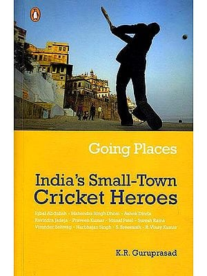 Going Places: India's Small-Town Cricket Heroes
