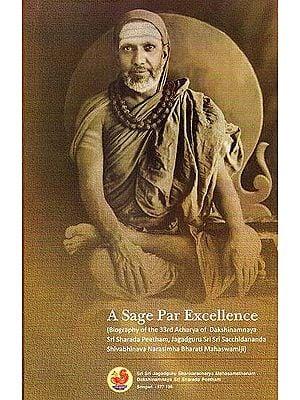 A Sage Par Excellence (Biography of the 33rd Acharya of Dakshinamnaya Sri Sharada Peetham Jagadguru Sri Sri Sacchidananda Shivabhinava Narasimha Bharati Mahaswamiji