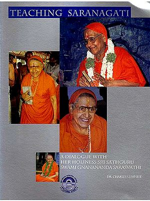 Teaching Saranagati (A Dialogue with Her Holiness Sri Sathguru Swami Gnanananda Saraswati)
