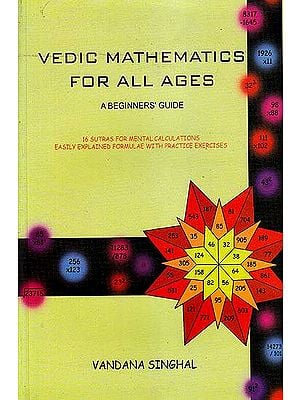 Vedic Mathematics For All Ages: A Beginners' Guide (16 Sutras For Mental Calculations Easily Explained Formulae with Practice Exercises)