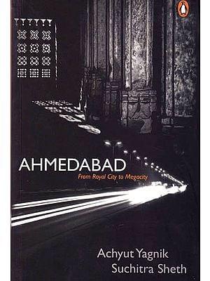 Ahmedabad – From Royal City to Megacity