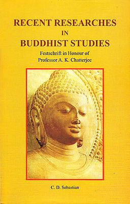 Recent Researches in Buddhist Studies – Festschrift in Honour of Professor A.K. Chatterjee