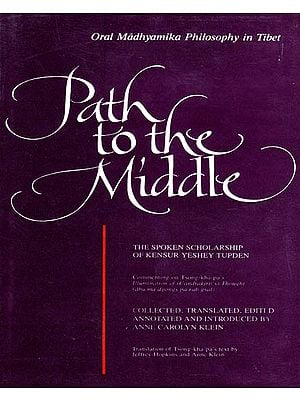 Path to the Middle (Oral Madhyamika Philosophy in Tibet)