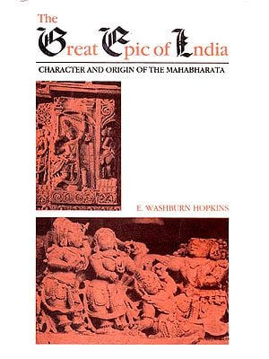The Great Epic of India (Character and Origin of the Mahabharata)