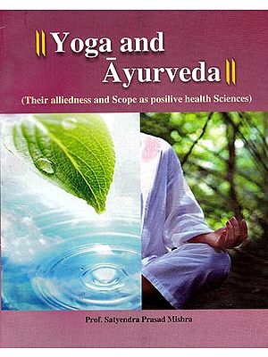 Yoga and Ayurveda (Their Alliedness and Scope as Posilive Health Sciences)