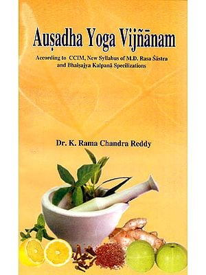 Ausadha Yoga Vijnanam – According to CCIM, New Syllabus of M.D. Rasa Sastra and Bhaisajya Kalpana Specializations