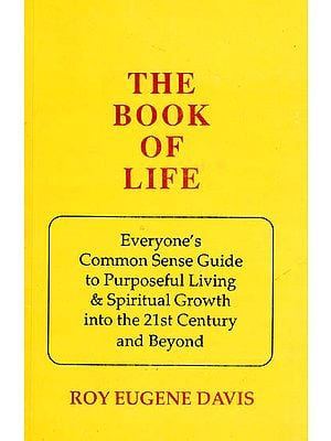 The Book of Life (Everyone?s Common Sense Guide to Purposeful Living and Spiritual Growth into the 21st Century and Beyond)