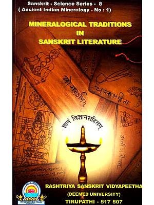 Mineralogical Traditions in Sanskrit Literature – Sanskrit-Science Series-8 (Ancient Indian Mineralogy- No: 1)